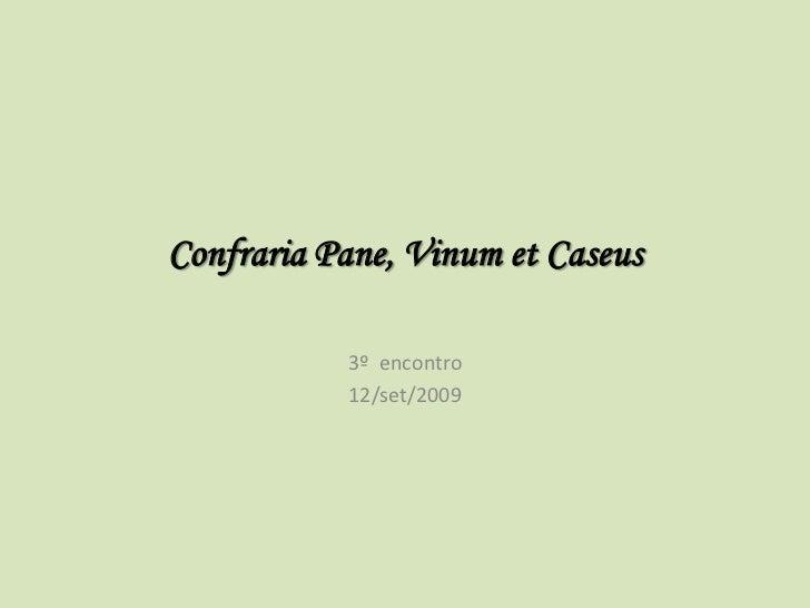 Confraria Pane, Vinum et Caseus           3º encontro           12/set/2009