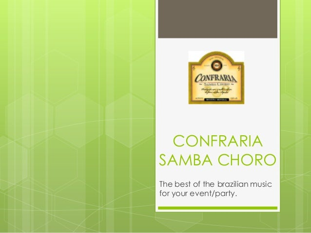 CONFRARIASAMBA CHOROThe best of the brazilian musicfor your event/party.