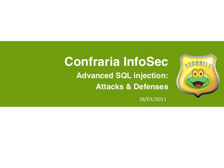 Confraria InfoSec Advanced SQL injection:     Attacks & Defenses                26/01/2011