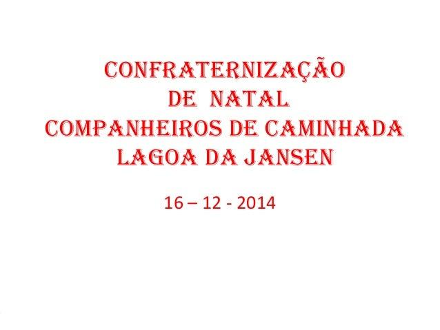 Confraternização de natal Companheiros de Caminhada lagoa da Jansen 16 – 12 - 2014