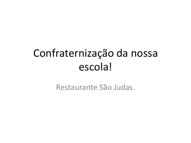 Confraternização da nossa escola! Restaurante São Judas.