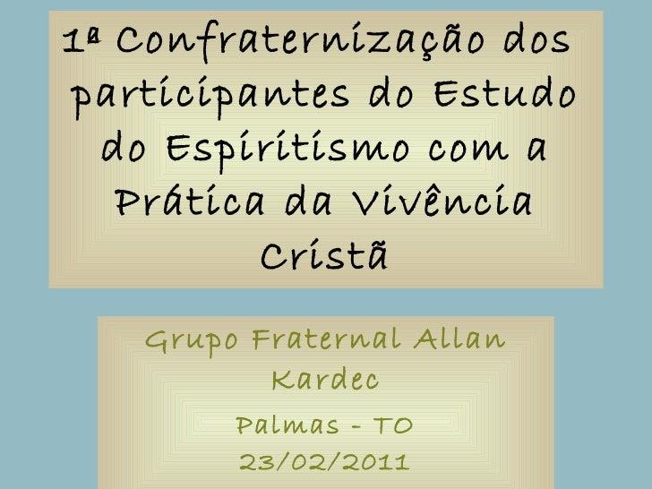 1ª Confraternização dos  participantes do Estudo do Espiritismo com a Prática da Vivência Cristã Grupo Fraternal Allan Kar...