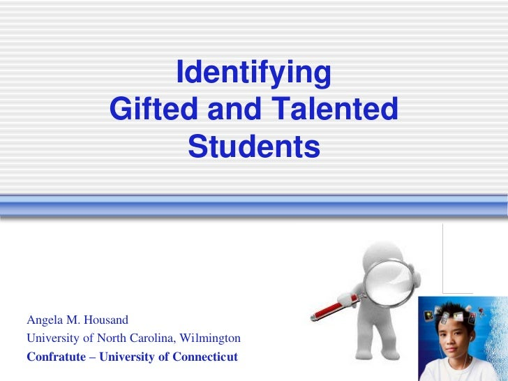 IdentifyingGifted and Talented Students<br />Angela M. Housand<br />University of North Carolina, Wilmington<br />Confratu...