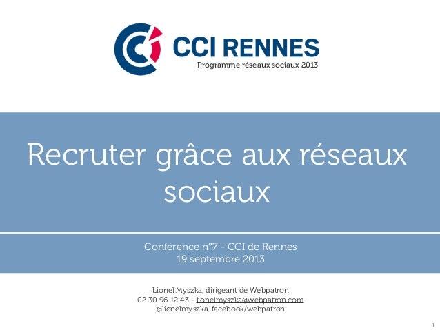 Recruter grâce aux réseaux sociaux Conférence n°7 - CCI de Rennes 19 septembre 2013 1 Programme réseaux sociaux 2013 Lione...