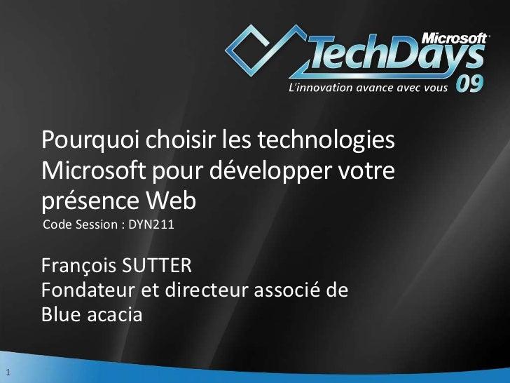 Pourquoi choisir les technologies    Microsoft pour développer votre    présence Web    Code Session : DYN211    François ...