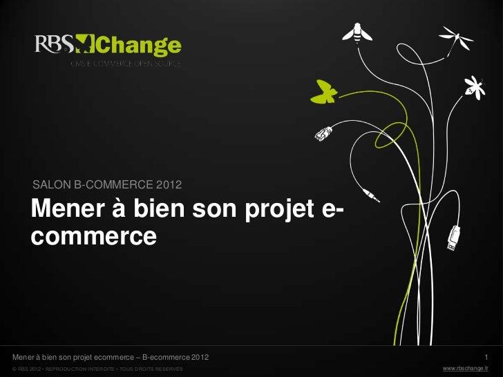 SALON B-COMMERCE 2012      Mener à bien son projet e-      commerceMener à bien son projet ecommerce – B-ecommerce 2012   ...