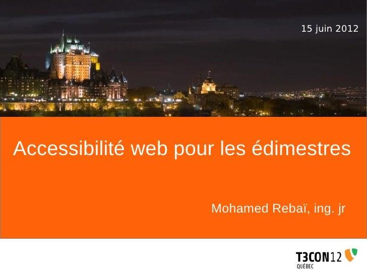 15 juin 2012Accessibilité web pour les édimestres                     Mohamed Rebaï, ing. jr