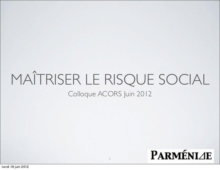 MAÎTRISER LE RISQUE SOCIAL                     Colloque ACORS Juin 2012                                1lundi 18 juin 2012