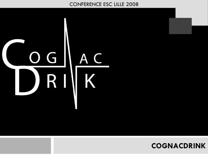 COGNACDRINK Bertrand Meslier /  [email_address] Création & stratégie d'une nouvelle structure CONFERENCE ESC LILLE 2008