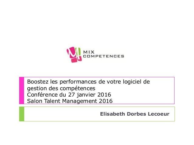 Boostez les performances de votre logiciel de gestion des compétences Conférence du 27 janvier 2016 Salon Talent Managemen...