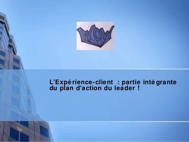 L'Expé rience-client : partie inté grante du plan d'action du leader !