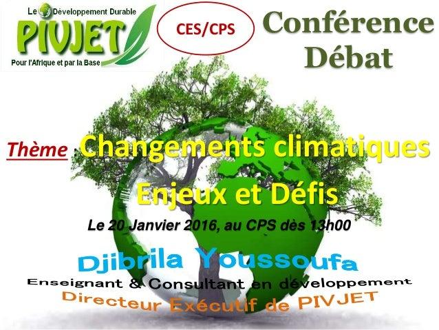 Conférence Débat Thème :Changements climatiques Enjeux et Défis Le 20 Janvier 2016, au CPS dès 13h00 CES/CPS