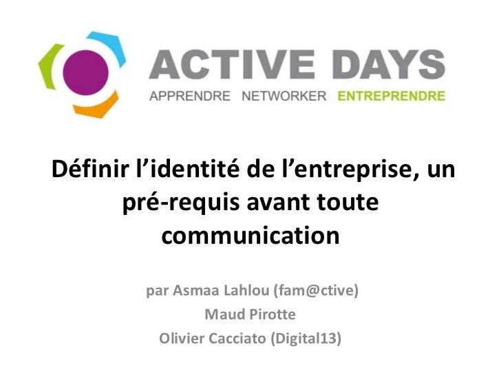 Définir l'identité de l'entreprise, un      pré-requis avant toute           communication        par Asmaa Lahlou (fam@ct...