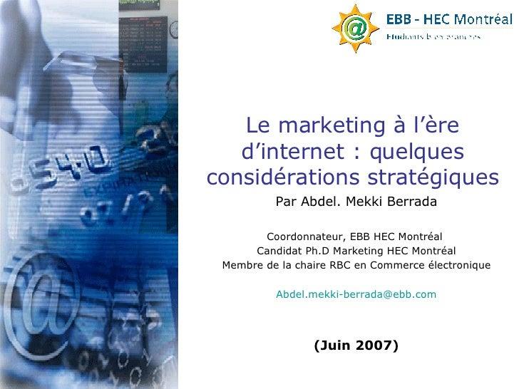 Par Abdel. Mekki Berrada Coordonnateur, EBB HEC Montréal  Candidat Ph.D Marketing HEC Montréal Membre de la chaire RBC en ...