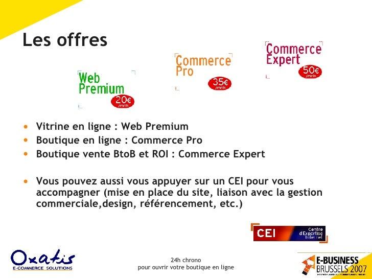Les offres <ul><li>Vitrine en ligne : Web Premium </li></ul><ul><li>Boutique en ligne : Commerce Pro </li></ul><ul><li>Bou...