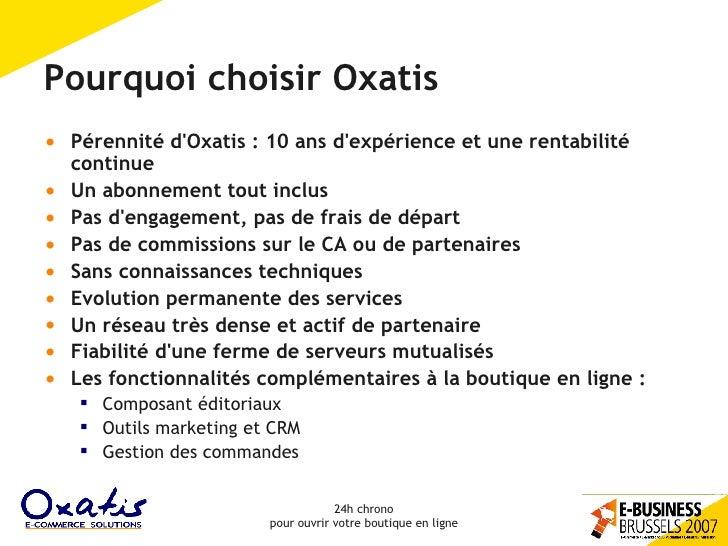 Pourquoi choisir Oxatis <ul><li>Pérennité d'Oxatis : 10 ans d'expérience et une rentabilité continue </li></ul><ul><li>Un ...