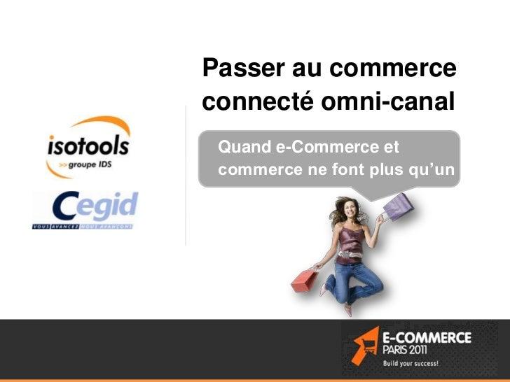 Passer au commerce connecté omni-canal      Quand e-Commerce et      commerce ne font plus qu'unInformation confidentielle...