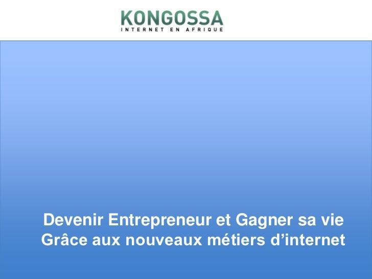 Devenir Entrepreneur et Gagner sa vie Grâce aux nouveaux métiers d'internet<br />