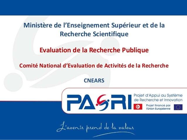 Ministère de l'Enseignement Supérieur et de la Recherche Scientifique Evaluation de la Recherche Publique Comité National ...