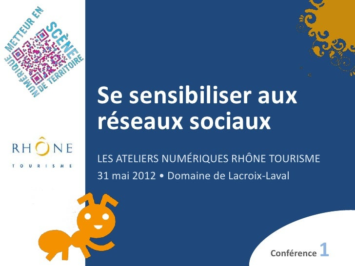 Se sensibiliser auxréseaux sociauxLES ATELIERS NUMÉRIQUES RHÔNE TOURISME31 mai 2012 • Domaine de Lacroix-Laval            ...