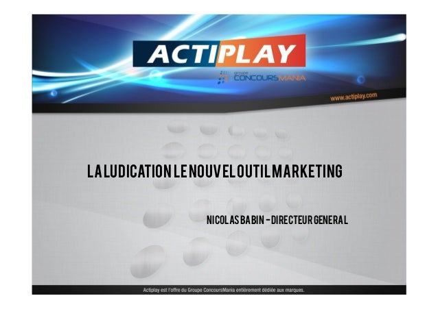 La LUDIcation LE NOUVEL OUTIL MARKETING                  Nicolas babin -directeur general
