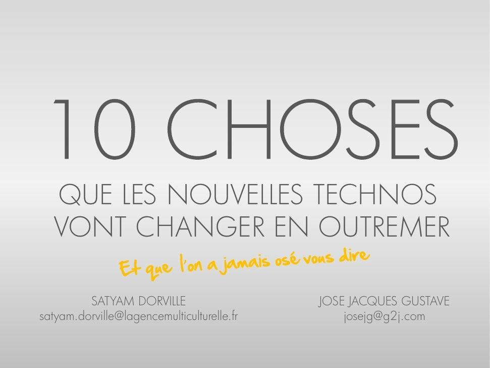 QUE LES NOUVELLES TECHNOS    VONT CHANGER EN OUTREMER           SATYAM DORVILLE                    JOSE JACQUES GUSTAVE sa...