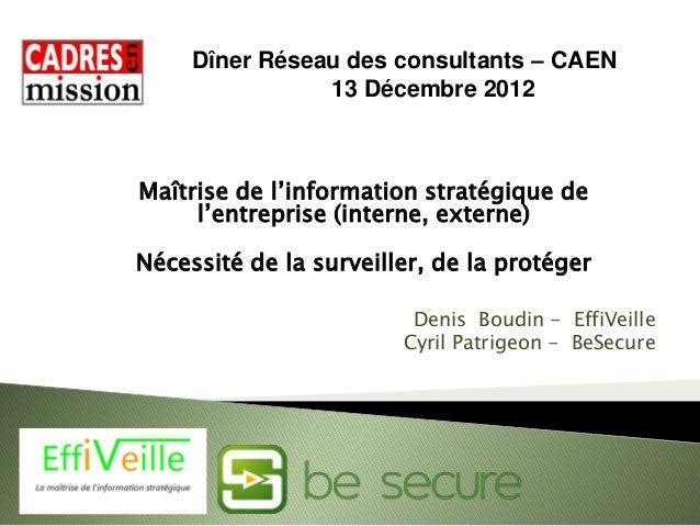 Dîner Réseau des consultants – CAEN 13 Décembre 2012  Maîtrise de l'information stratégique de l'entreprise (interne, exte...