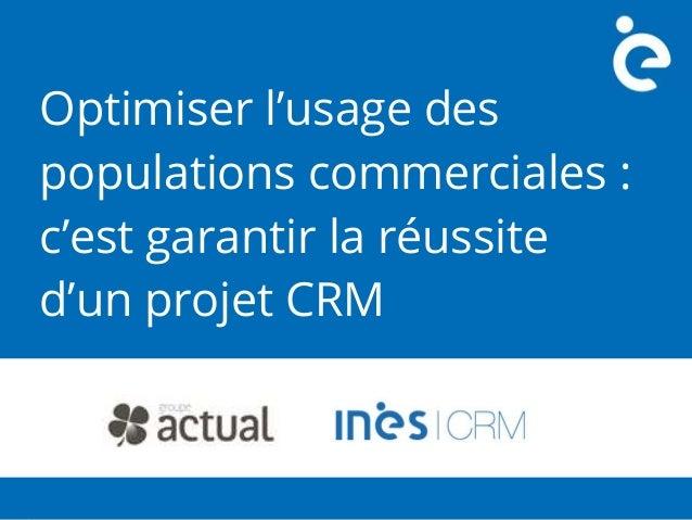 Optimiser l'usage des populations commerciales : c'est garantir la réussite d'un projet CRM