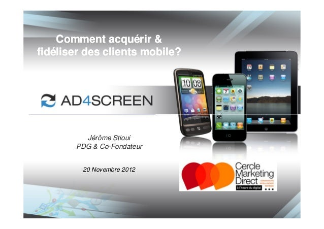 Comment acquérir &fidéliser des clients mobile?         Jérôme Stioui       PDG & Co-Fondateur         20 Novembre 2012