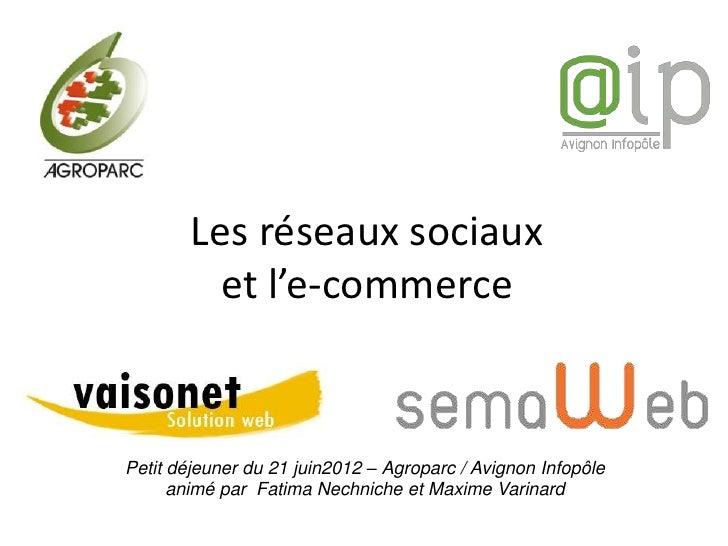 Les réseaux sociaux          et l'e-commercePetit déjeuner du 21 juin2012 – Agroparc / Avignon Infopôle      animé par Fat...