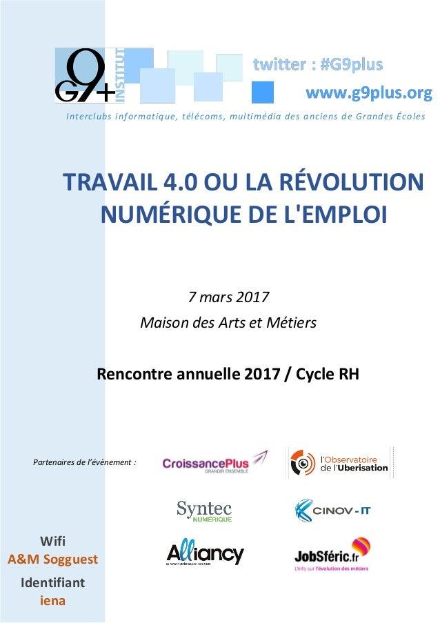 TRAVAIL 4.0 OU LA RÉVOLUTION NUMÉRIQUE DE L'EMPLOI 7 mars 2017 Maison des Arts et Métiers Rencontre annuelle 2017 / Cycle ...