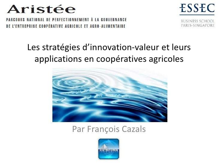 Les stratégies d'innovation-valeur et leurs applications en coopératives agricoles<br />Par François Cazals<br />