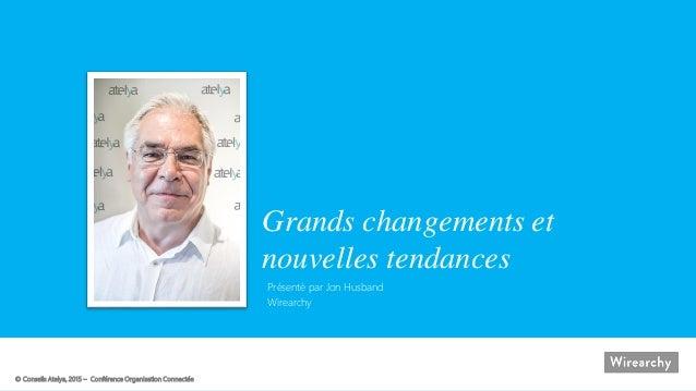 © Conseils Atelya, 2015 – Conférence Organisation Connectée Grands changements et nouvelles tendances Présenté par Jon Hus...