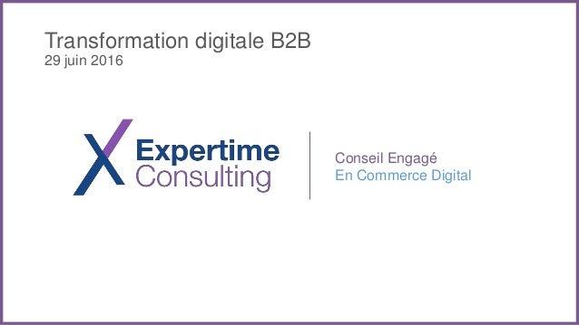 Conseil Engagé En Commerce Digital Transformation digitale B2B 29 juin 2016
