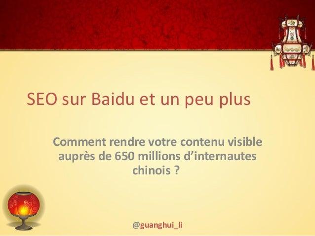 SEO sur Baidu et un peu plus Comment rendre votre contenu visible auprès de 650 millions d'internautes chinois ? @guanghui...