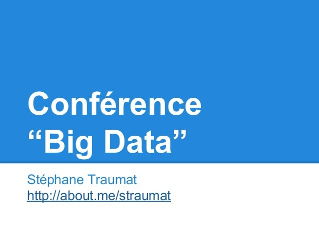 "Conférence  ""Big Data""  Stéphane Traumat  http://about.me/straumat"