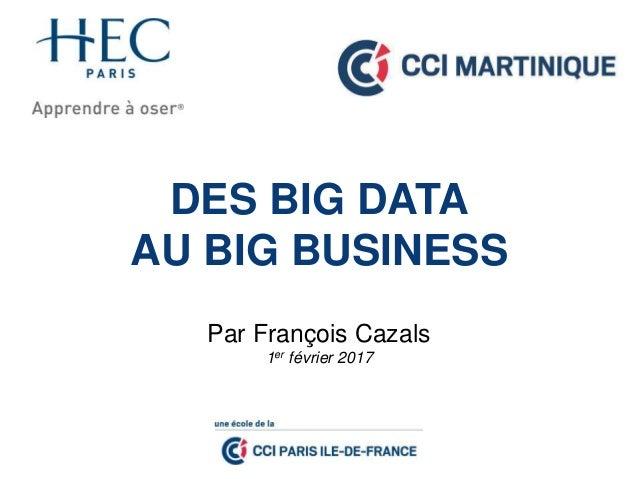 DES BIG DATA AU BIG BUSINESS Par François Cazals 1er février 2017