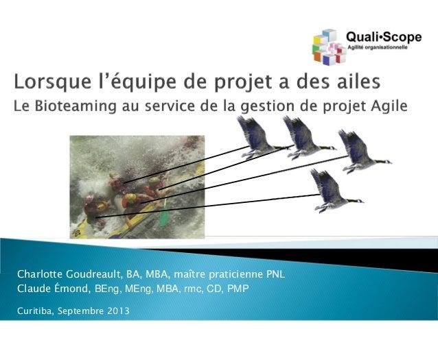Charlotte Goudreault, BA, MBA, maître praticienne PNL Claude Émond, BEng, MEng, MBA, rmc, CD, PMP Curitiba, Septembre 2013