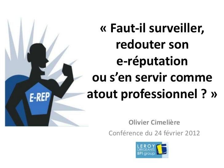 « Faut-il surveiller,     redouter son      e-réputation ou s'en servir commeatout professionnel ? »         Olivier Cimel...