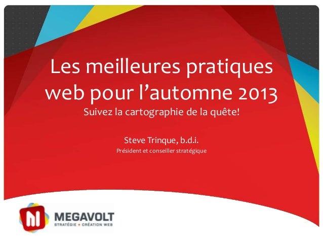 Les meilleures pratiques web pour l'automne 2013 Suivez la cartographie de la quête! Steve Trinque, b.d.i. Président et co...