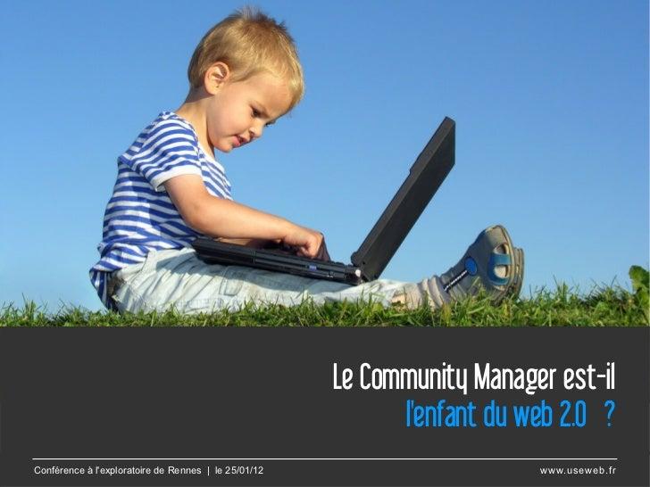 Le Community Manager est-il                                                            lenfant du web 2.0?Conférence à l...