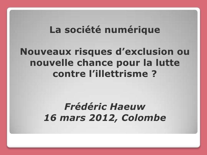 La société numériqueNouveaux risques d'exclusion ou nouvelle chance pour la lutte     contre l'illettrisme ?       Frédéri...