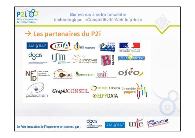 Bienvenue à notre rencontre technologique «Compétitivité Web to print »  Les partenaires du P2i