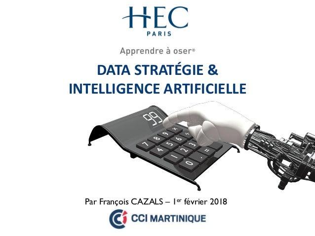 DATA STRATÉGIE & INTELLIGENCE ARTIFICIELLE Par François CAZALS – 1er février 2018