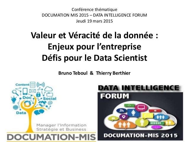 Conférence thématique DOCUMATION MIS 2015 – DATA INTELLIGENCE FORUM Jeudi 19 mars 2015 Valeur et Véracité de la donnée : E...