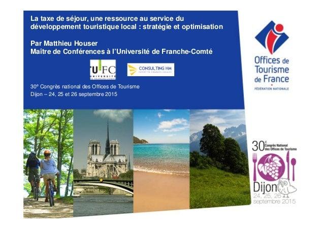 La taxe de séjour, une ressource au service du développement touristique local : stratégie et optimisation Par Matthieu Ho...