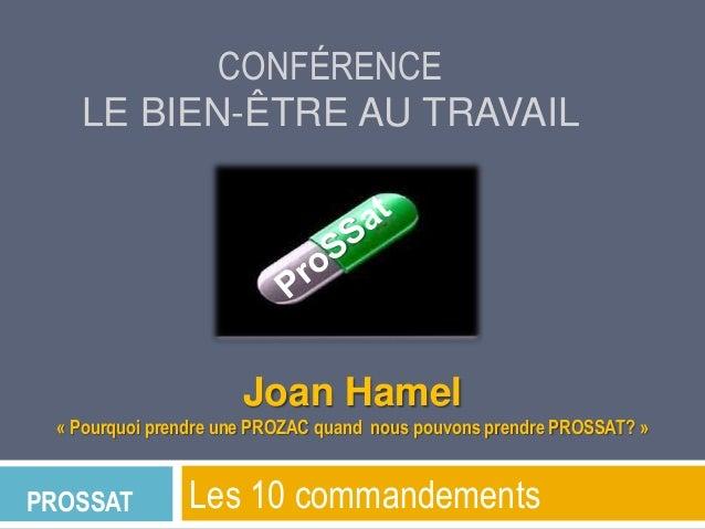 CONFÉRENCE LE BIEN-ÊTRE AU TRAVAIL  Joan Hamel « Pourquoi prendre une PROZAC quand nous pouvons prendre PROSSAT? »  PROSSA...