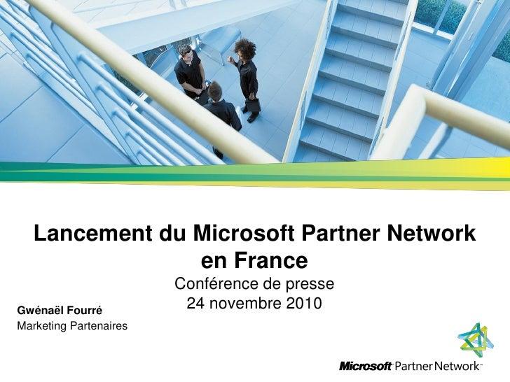 Lancement du Microsoft Partner Network                en France                        Conférence de presseGwénaël Fourré ...