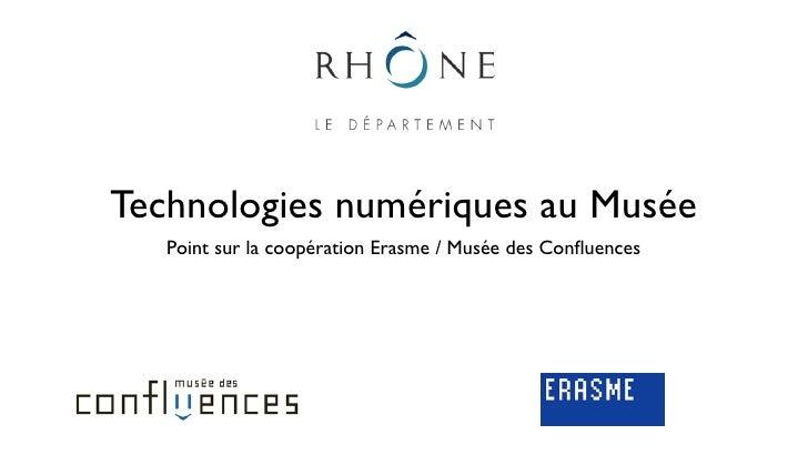 Technologies numériques au Musée    Point sur la coopération Erasme / Musée des Confluences