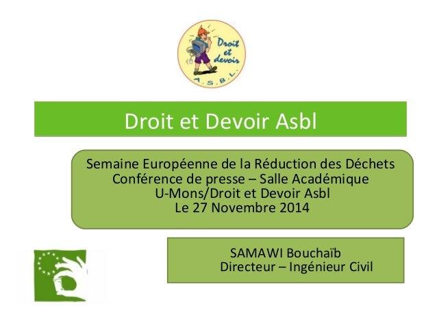 DDrrooiitt eett DDeevvooiirr AAssbbll  Semaine Européenne de la Réduction des Déchets  Conférence de presse – Salle Académ...